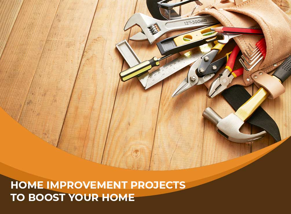 Home Improvement Projects to Boost Your Home